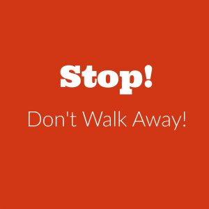 Parents, Don't Walk Away!